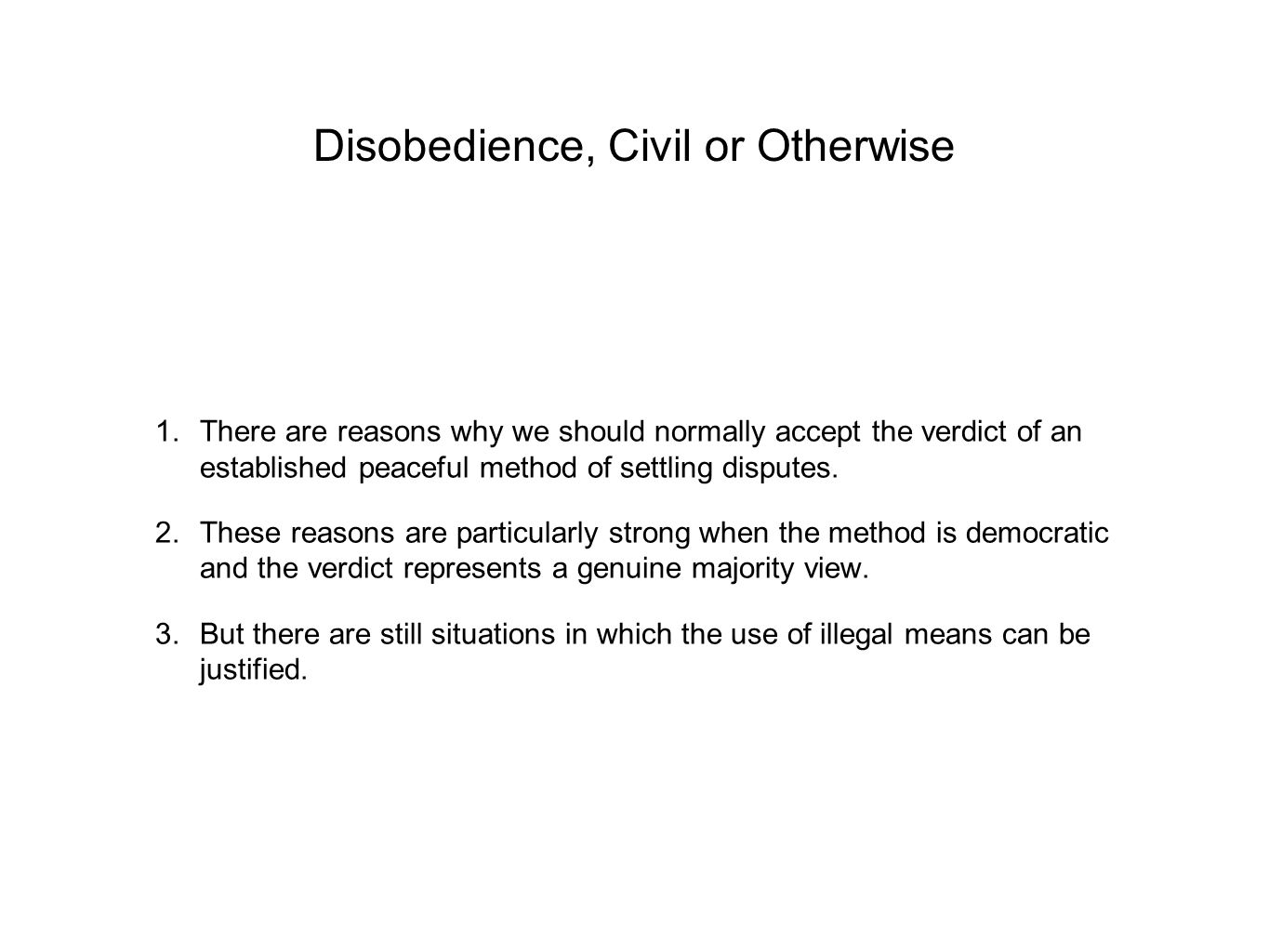 Disobedience, Civil or Otherwise 1.There are reasons why we should normally accept the verdict of an established peaceful method of settling disputes.