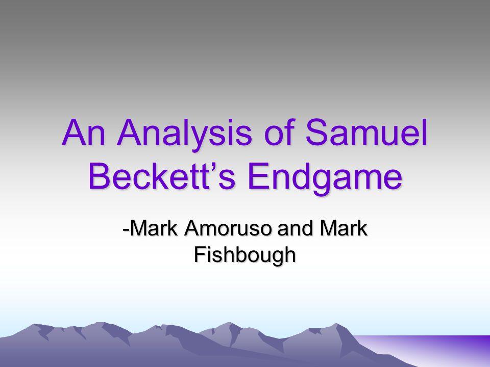 An Analysis of Samuel Beckett's Endgame -Mark Amoruso and Mark Fishbough