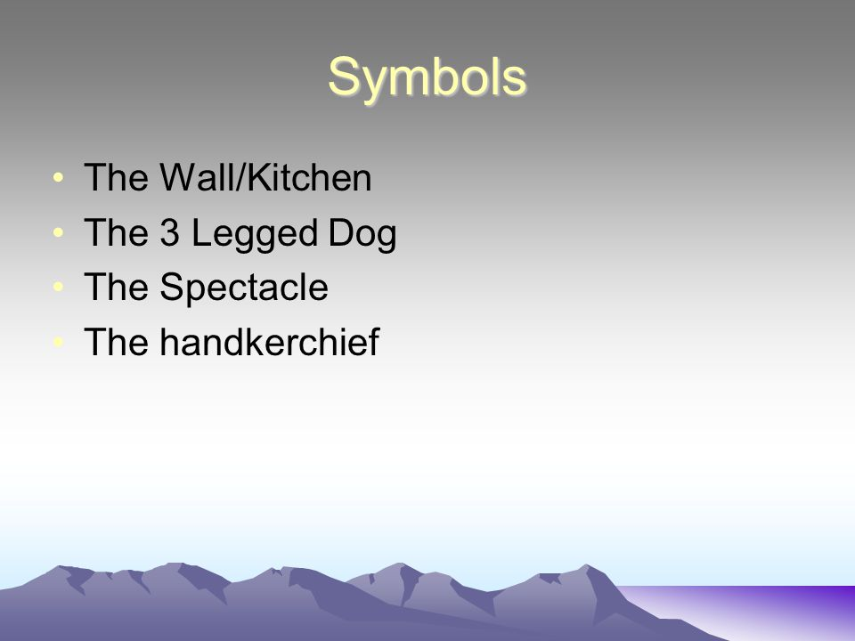 Symbols The Wall/Kitchen The 3 Legged Dog The Spectacle The handkerchief