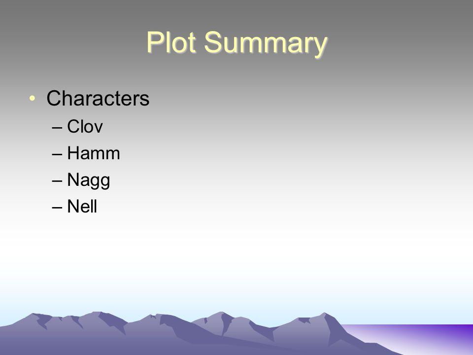 Plot Summary Characters –Clov –Hamm –Nagg –Nell