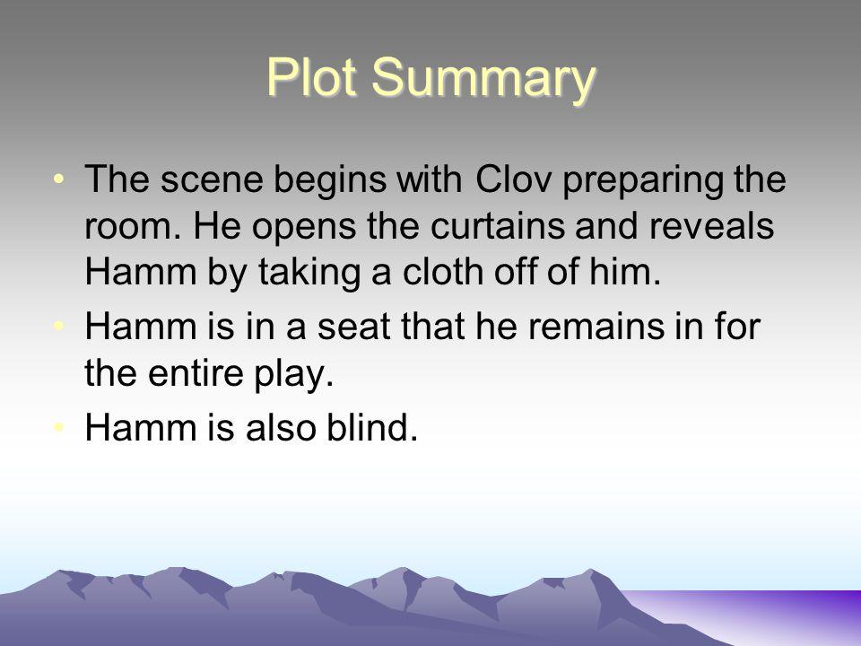 Plot Summary The scene begins with Clov preparing the room.