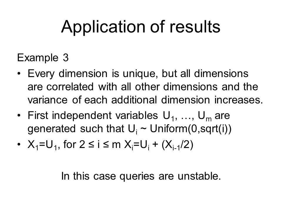 Application of results Example 3 Every dimension is unique, but all dimensions are correlated with all other dimensions and the variance of each additional dimension increases.