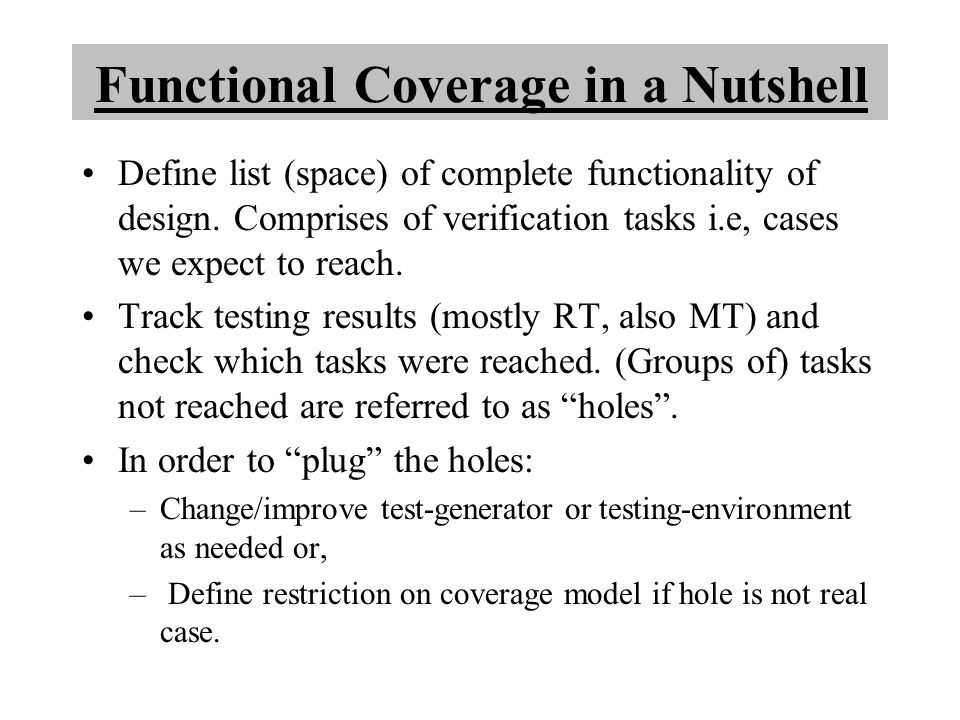 Functional Coverage in a Nutshell Define list (space) of complete functionality of design.