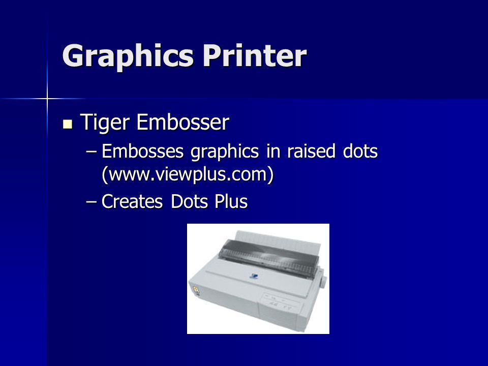 Graphics Printer Tiger Embosser Tiger Embosser –Embosses graphics in raised dots (www.viewplus.com) –Creates Dots Plus