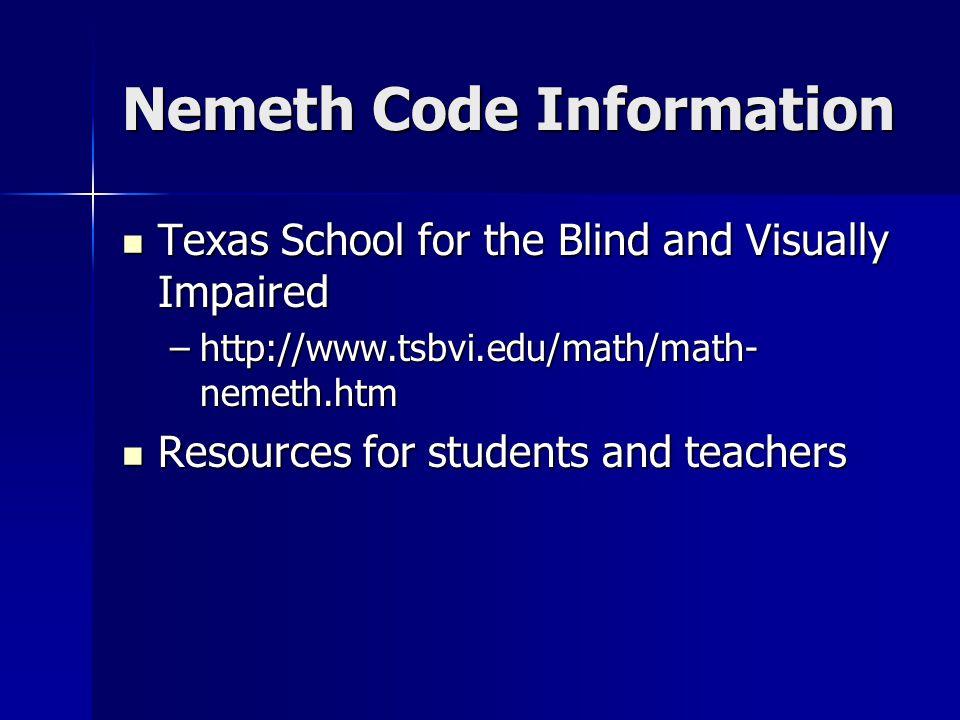 Nemeth Code Information Texas School for the Blind and Visually Impaired Texas School for the Blind and Visually Impaired –http://www.tsbvi.edu/math/m