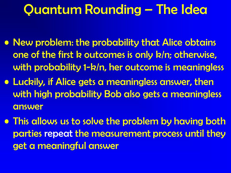 New problem: the probability that Alice obtains one of the first k outcomes is only k/n; otherwise, with probability 1-k/n, her outcome is meaningless