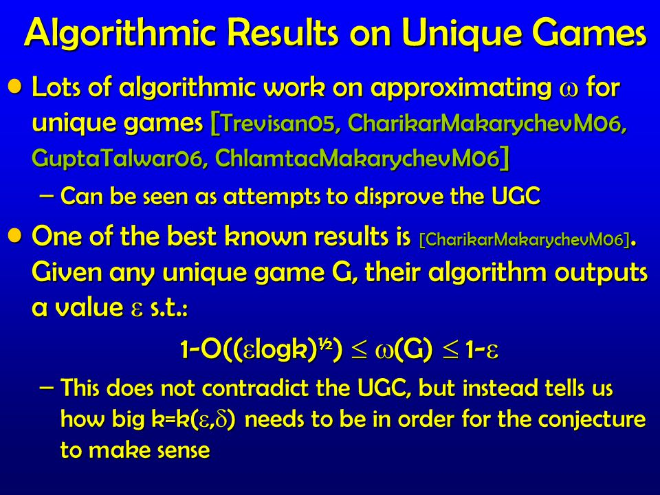 Algorithmic Results on Unique Games Lots of algorithmic work on approximating  for unique games [ Trevisan05, CharikarMakarychevM06, GuptaTalwar06, C
