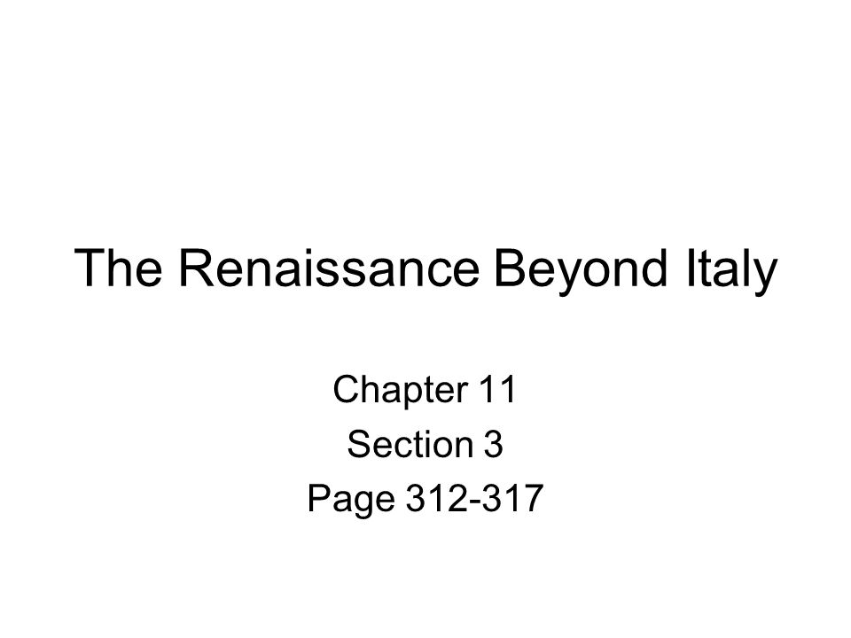 The Renaissance Beyond Italy Chapter 11 Section 3 Page 312-317