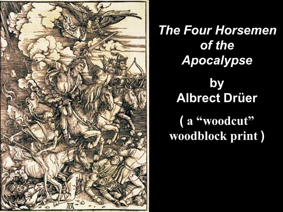 """The Four Horsemen of the Apocalypse by Albrect Drüer ( a """"woodcut"""" woodblock print )"""