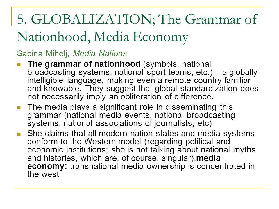 5. GLOBALIZATION; The Grammar of Nationhood, Media Economy Sabina Mihelj, Media Nations The grammar of nationhood (symbols, national broadcasting syst