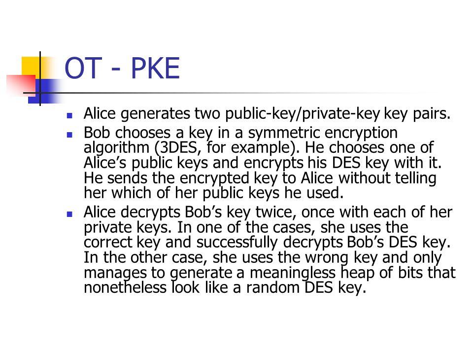 OT - PKE Alice generates two public-key/private-key key pairs.