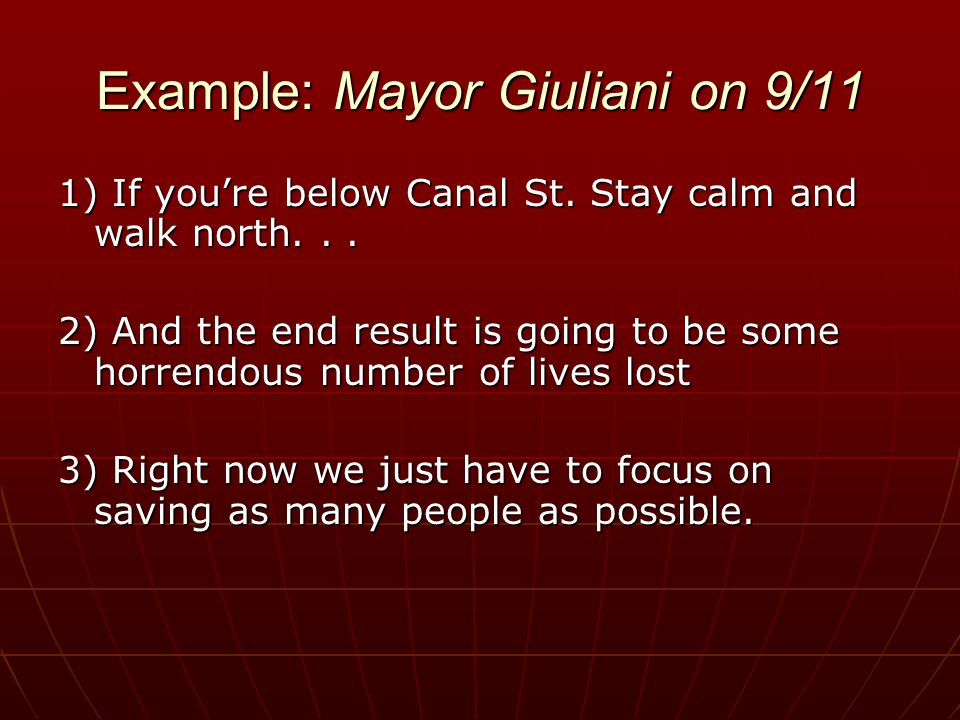 Example: Mayor Giuliani on 9/11 1) If you're below Canal St.