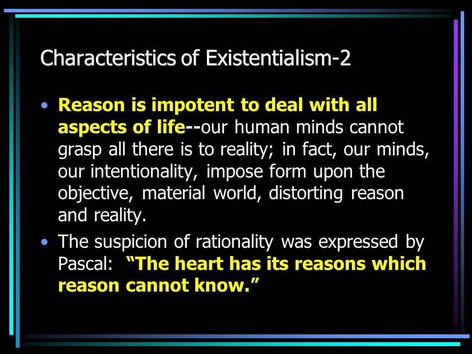 Characteristics of Existentialism-1 Existence Before Essence- - As Sartre said, man is nothing else but what he makes of himself.