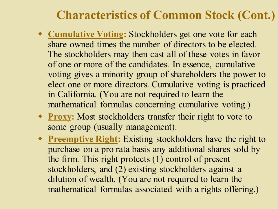 Characteristics of Common Stock:  Par Value: Typically, a meaningless figure. Affects accounting entries, but has no economic impact on the firm. Man