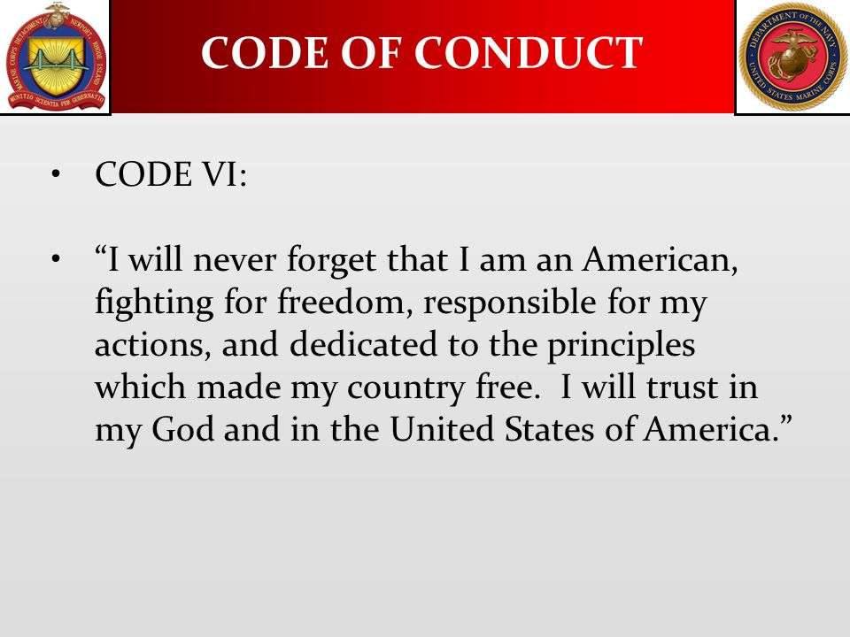 CODE VI: I will never forget that I am an American, fighting for freedom, responsible for my actions, and dedicated to the principles which made my country free.