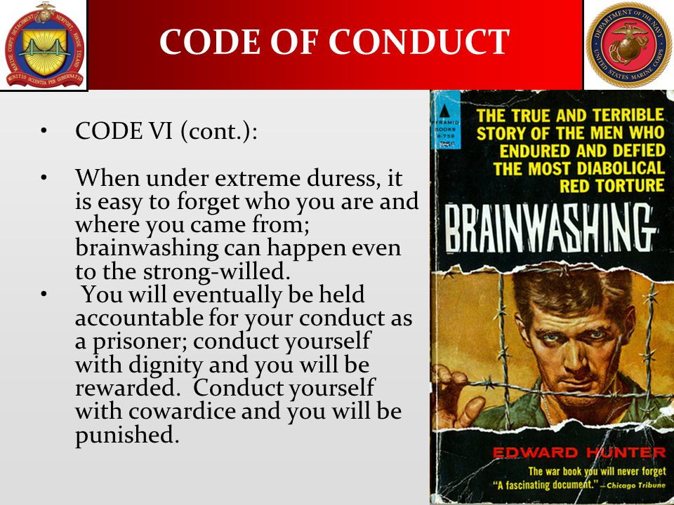 CODE VI (cont.): When under extreme duress, it is easy to forget who you are and where you came from; brainwashing can happen even to the strong-wille