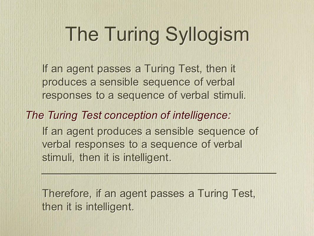 If an agent passes a Turing Test, then it produces a sensible sequence of verbal responses to a sequence of verbal stimuli.