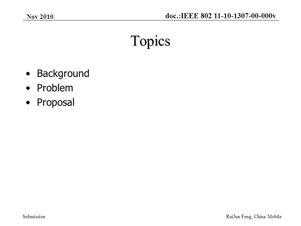 doc.:IEEE 802 11-10-1307-00-000v Submission Nov 2010 RuiJun Feng, China Mobile Topics Background Problem Proposal