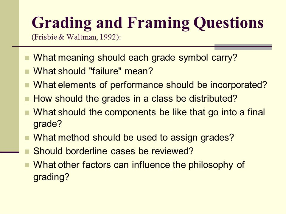 Grading and Framing Questions (Frisbie & Waltman, 1992): What meaning should each grade symbol carry.