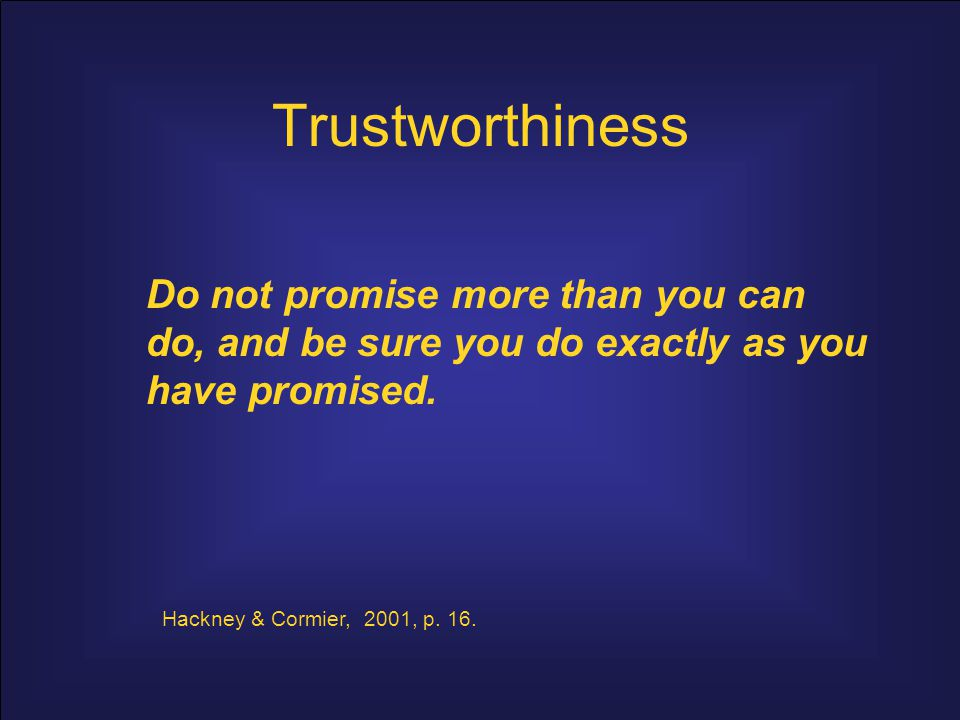 Trustworthiness Hard to establish; easy to destroy Includes –predictability, –reliability, –responsibility, –ethical standards.
