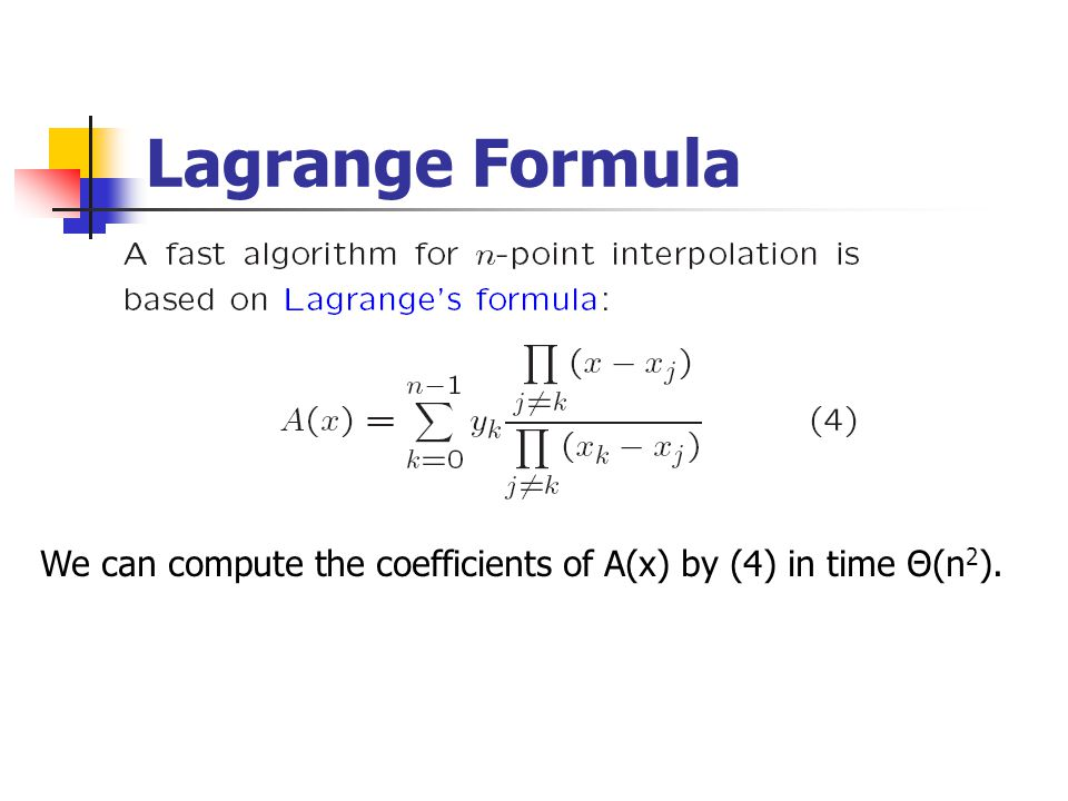 Lagrange Formula We can compute the coefficients of A(x) by (4) in time Θ(n 2 ).