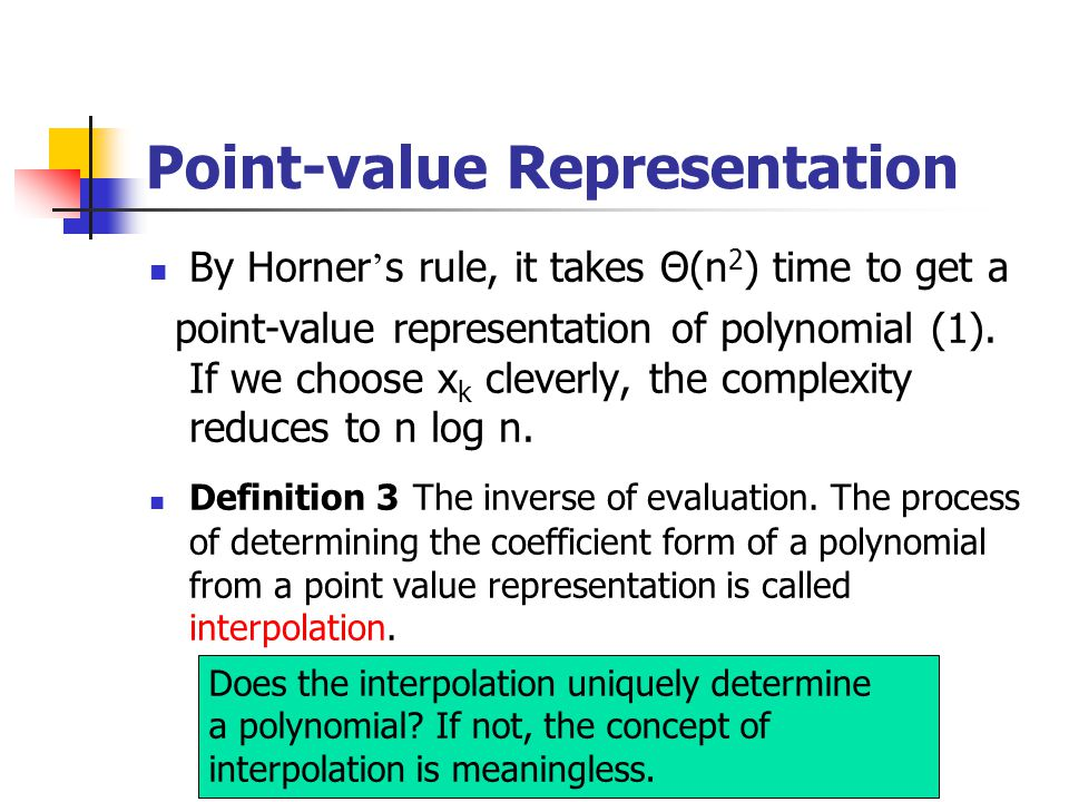 Point-value Representation By Horner ' s rule, it takes Θ(n 2 ) time to get a point-value representation of polynomial (1).