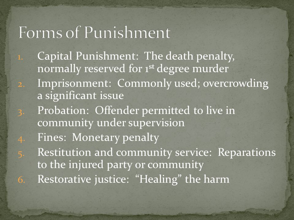 1. Capital Punishment: The death penalty, normally reserved for 1 st degree murder 2. Imprisonment: Commonly used; overcrowding a significant issue 3.
