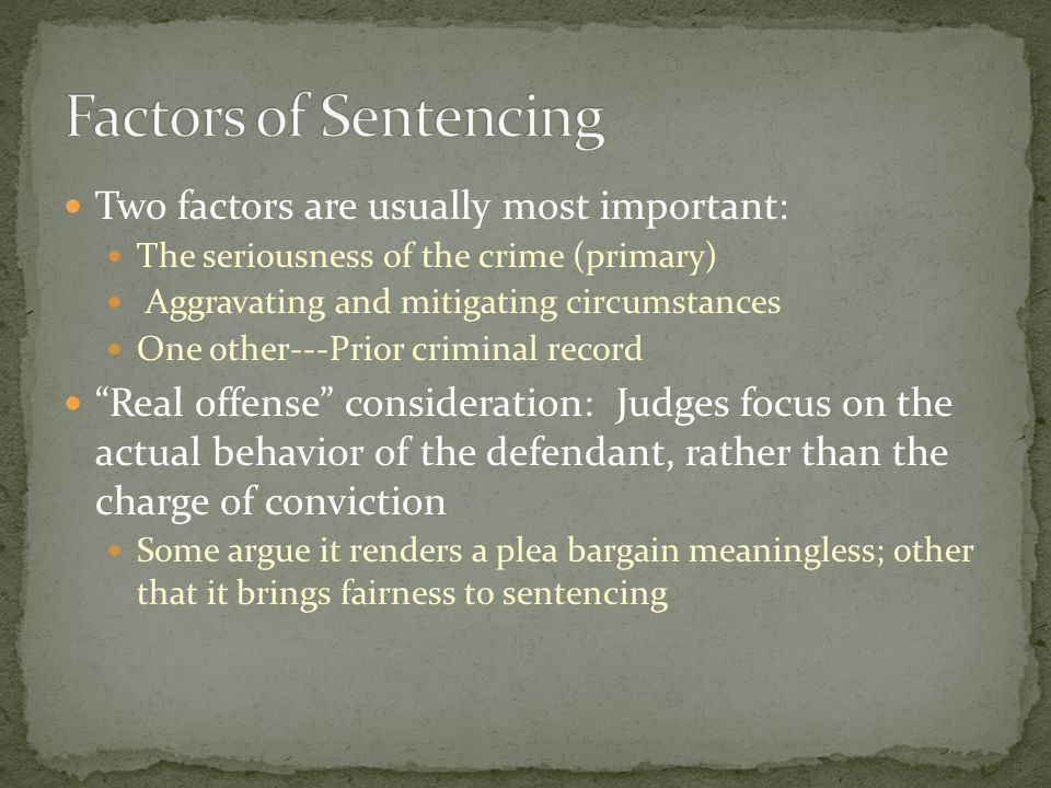 Two factors are usually most important: The seriousness of the crime (primary) Aggravating and mitigating circumstances One other---Prior criminal rec