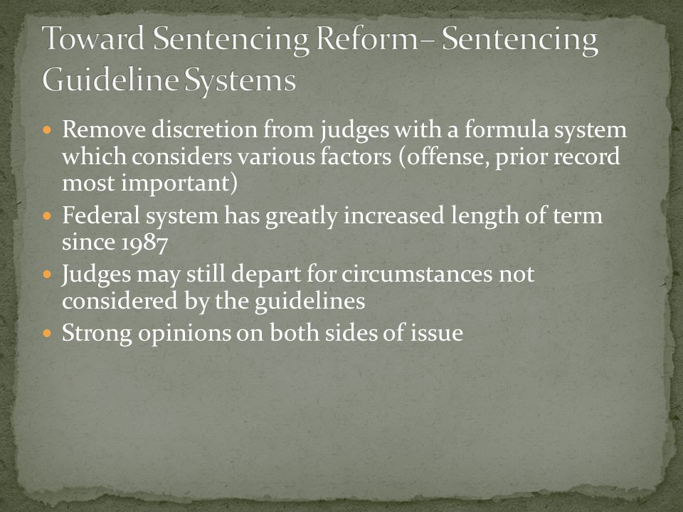 Remove discretion from judges with a formula system which considers various factors (offense, prior record most important) Federal system has greatly