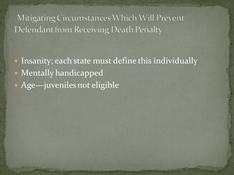 Insanity; each state must define this individually Mentally handicapped Age—juveniles not eligible