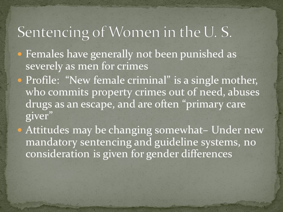 "Females have generally not been punished as severely as men for crimes Profile: ""New female criminal"" is a single mother, who commits property crimes"