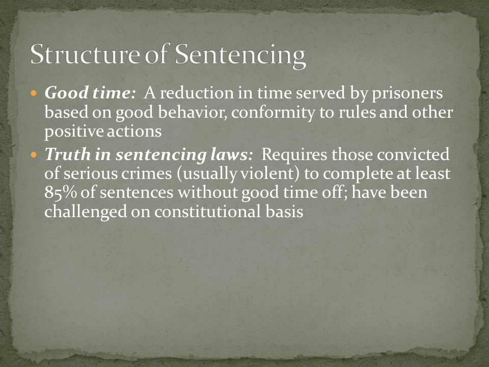 Historically, judge has born most of responsibility for choosing proper sentence within guidelines set by legislature Each offender has different problems and should receive tailored sentence to fit each person's circumstances 1970's– Move to reign in judicial authority in sentencing with structured systems