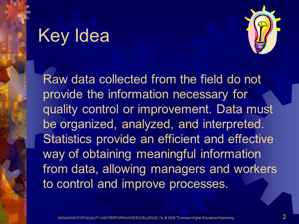 MANAGING FOR QUALITY AND PERFORMANCE EXCELLENCE, 7e, © 2008 Thomson Higher Education Publishing 3 Statistical Thinking  All work occurs in a system of interconnected processes  Variation exists in all processes  Understanding and reducing variation are the keys to success