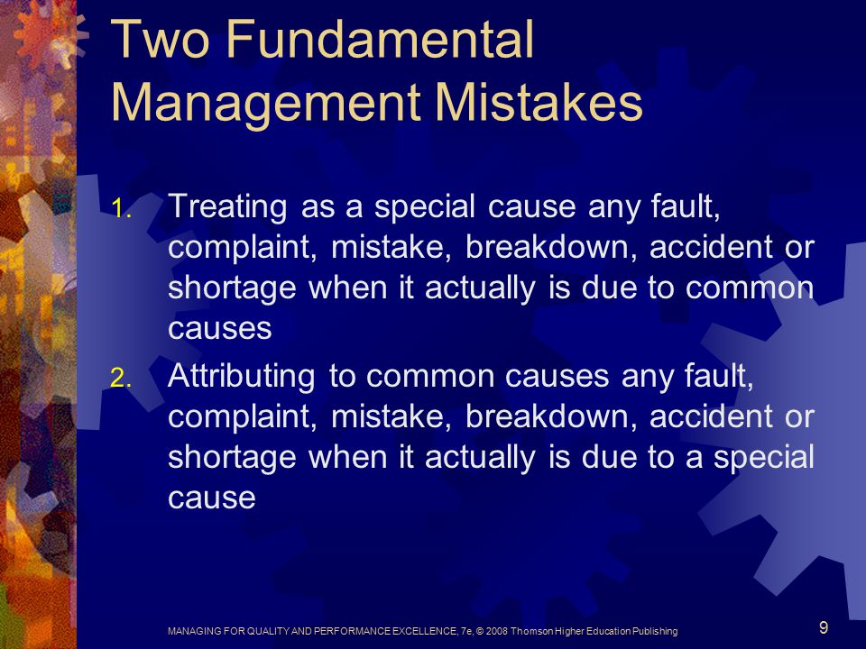 MANAGING FOR QUALITY AND PERFORMANCE EXCELLENCE, 7e, © 2008 Thomson Higher Education Publishing 9 Two Fundamental Management Mistakes 1.