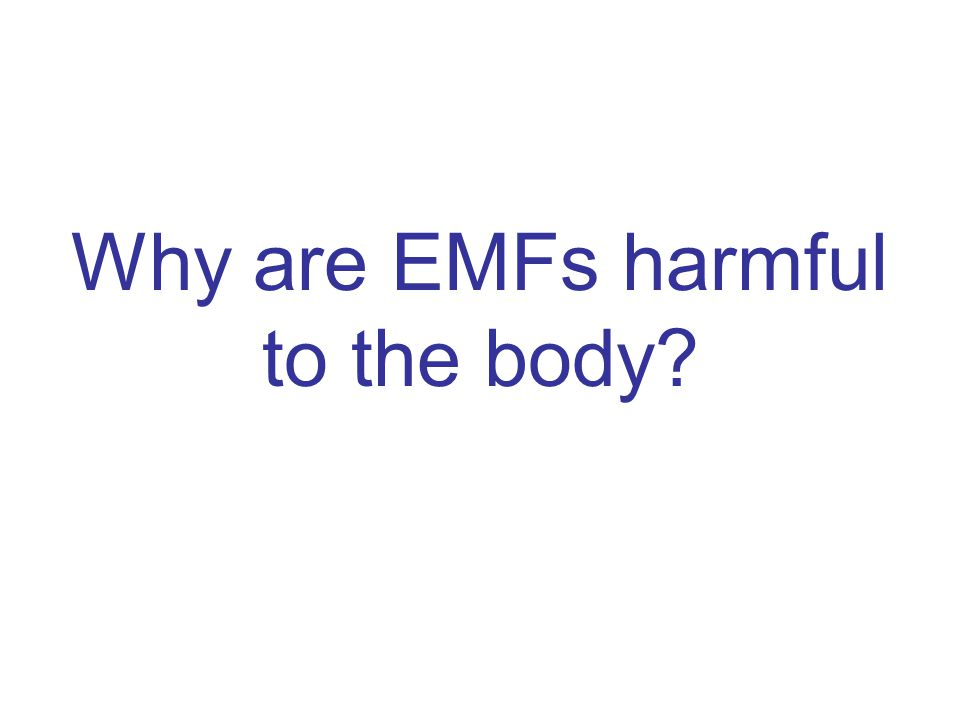 Why are EMFs harmful to the body?