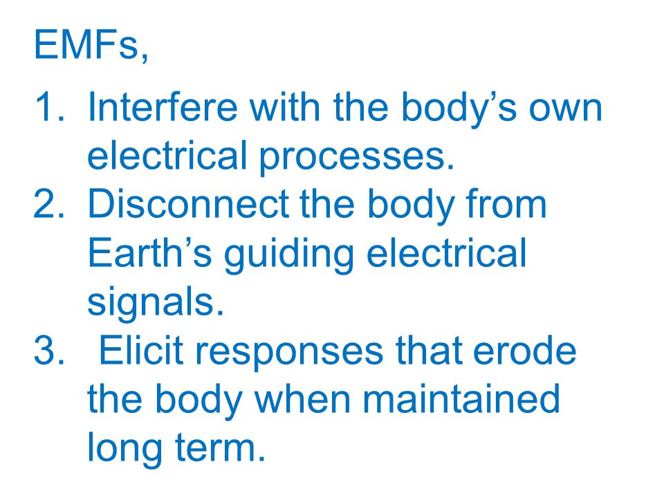 EMFs, 1.Interfere with the body's own electrical processes.