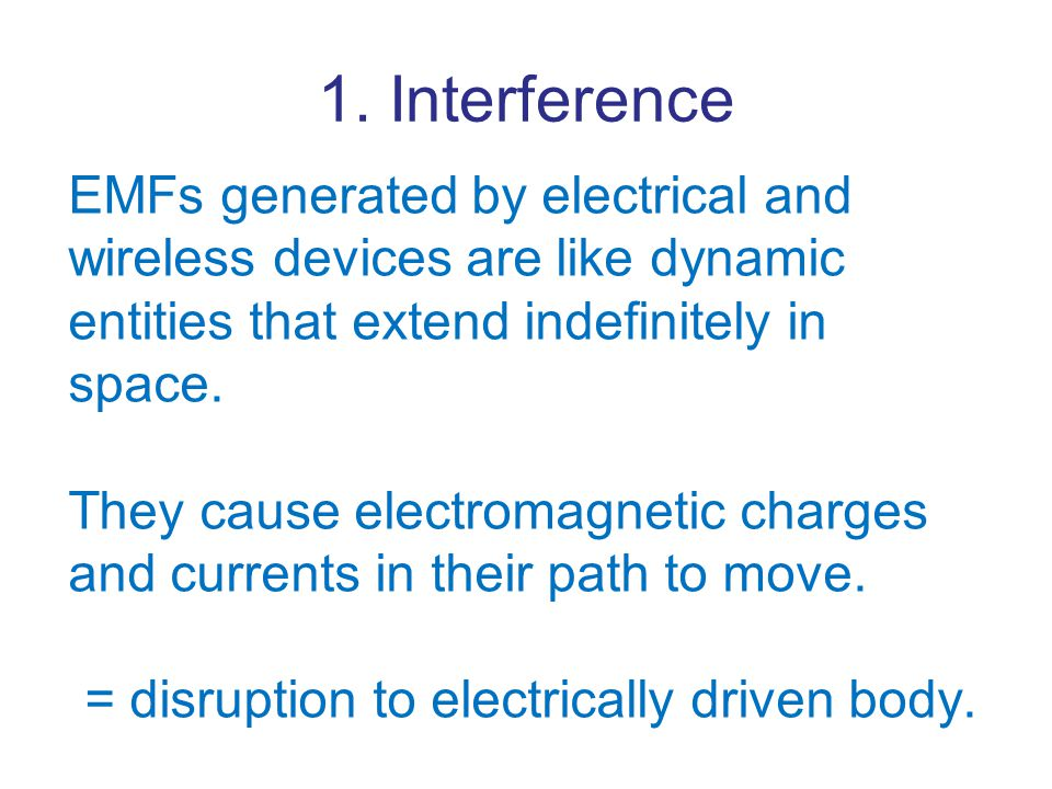 1. Interference EMFs generated by electrical and wireless devices are like dynamic entities that extend indefinitely in space. They cause electromagne