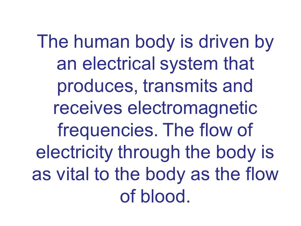 The human body is driven by an electrical system that produces, transmits and receives electromagnetic frequencies.