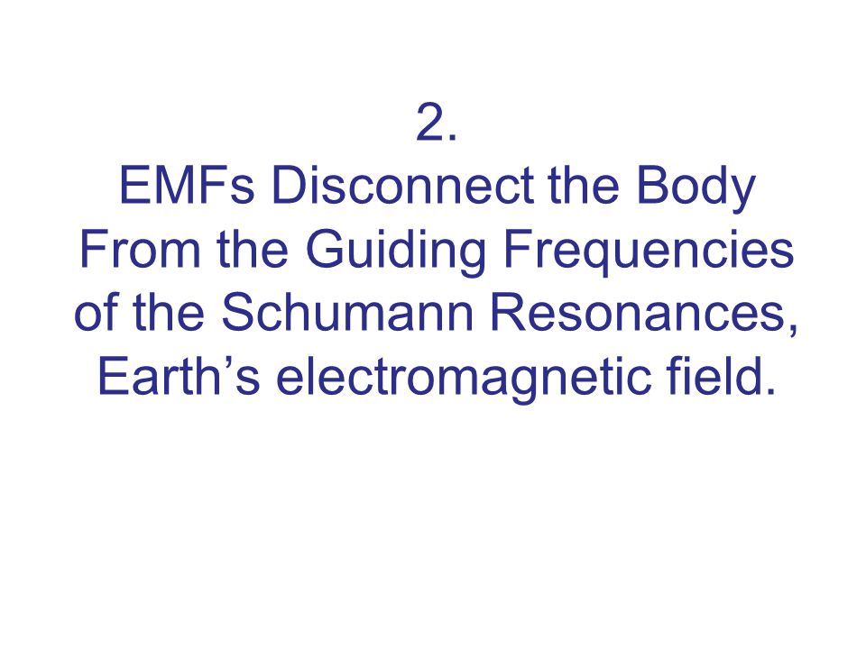 2. EMFs Disconnect the Body From the Guiding Frequencies of the Schumann Resonances, Earth's electromagnetic field.