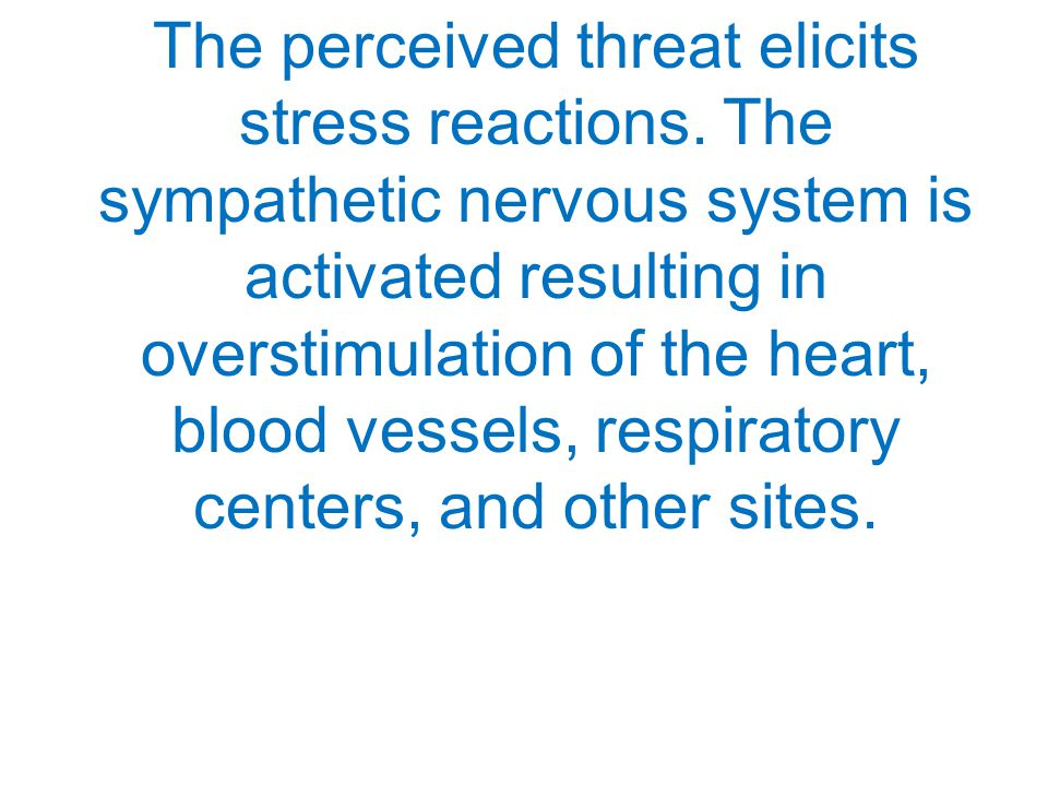 The perceived threat elicits stress reactions.