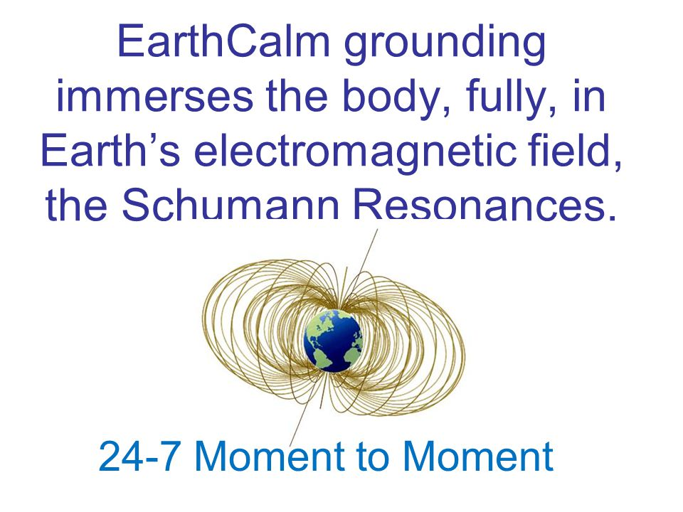 EarthCalm grounding immerses the body, fully, in Earth's electromagnetic field, the Schumann Resonances.