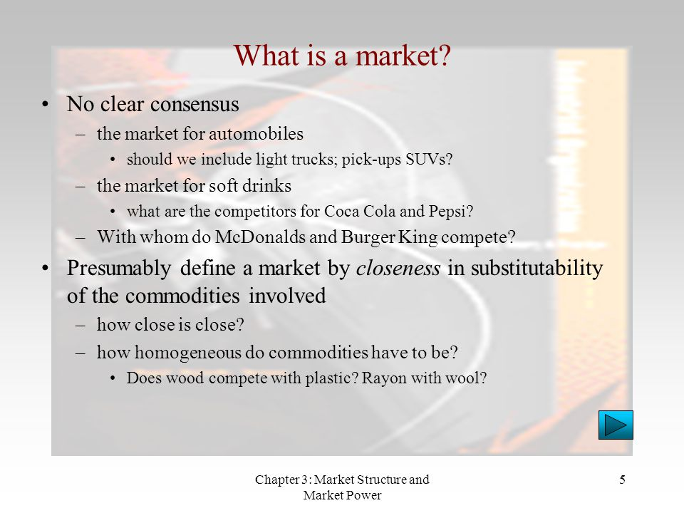 Chapter 3: Market Structure and Market Power 6 Market definition (cont.) Definition is important –without consistency concept of a market is meaningless –need indication of competitiveness of a market: affected by definition –public policy: decisions on mergers can turn on market definition Staples/Office Depot merger rejected on market definition Coca Cola expansion turned on market definition Standard approach has some consistency –based upon industrial data –substitutability in production not consumption (ease of data collection)