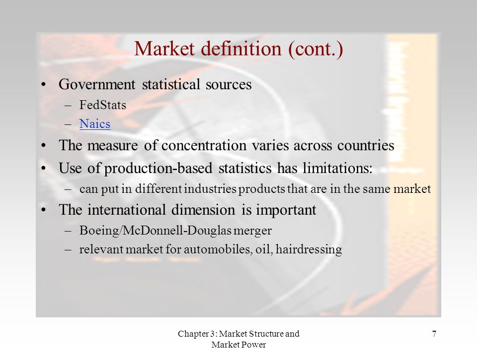 Chapter 3: Market Structure and Market Power 7 Government statistical sources –FedStats –NaicsNaics The measure of concentration varies across countri