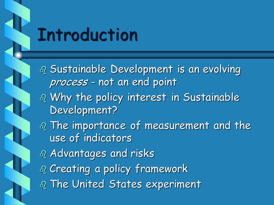 Introduction b Sustainable Development is an evolving process - not an end point b Why the policy interest in Sustainable Development.