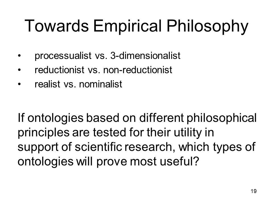 Towards Empirical Philosophy processualist vs. 3-dimensionalist reductionist vs.