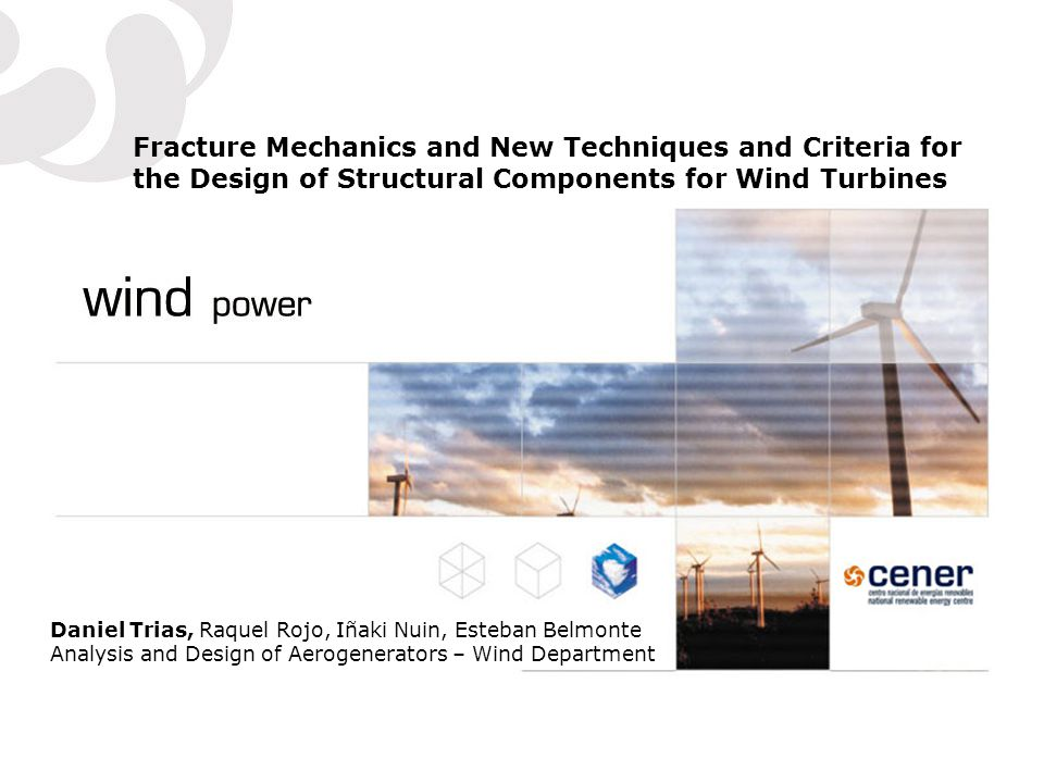 Fracture Mechanics and New Techniques and Criteria for the Design of Structural Components for Wind Turbines Daniel Trias, Raquel Rojo, Iñaki Nuin, Es