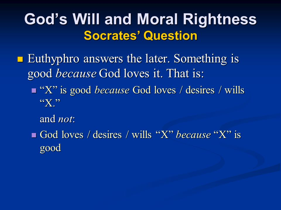 God's Will and Moral Rightness Socrates' Question Euthyphro answers the later.