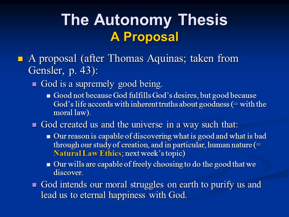 The Autonomy Thesis A Proposal A proposal (after Thomas Aquinas; taken from Gensler, p.
