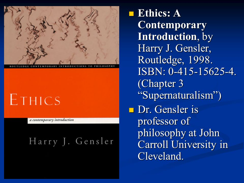 Ethics: A Contemporary Introduction, by Harry J.Gensler, Routledge, 1998.