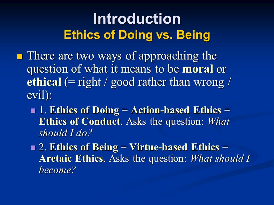 Introduction Ethics of Doing vs.